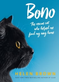 Bono: the rescue cat who helped me find my way home ebook by Helen Brown