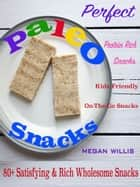Perfect Paleo Snacks ebook by Megan Willis