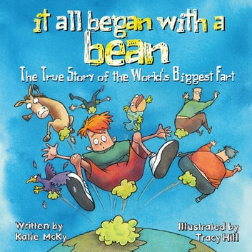 It All Began with a Bean: The True Story of the World's Biggest Fart eBook by Katie McKy