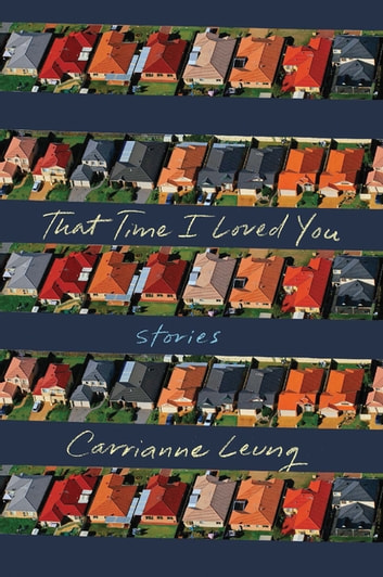That Time I Loved You: Stories eBook by Carrianne Leung