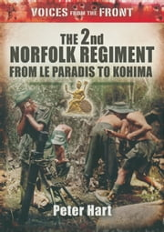 The 2nd Norfolk Regiment - From Le Paradis to Kohima ebook by Peter Hart
