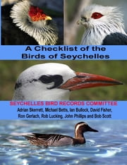 A Checklist of the Birds of Seychelles: Seychelles Bird Record Committee ebook by Seychelles Bird Records Committee,David Fisher,Bob Scott,John Phillips,Micheal Betts
