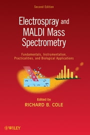 Electrospray and MALDI Mass Spectrometry - Fundamentals, Instrumentation, Practicalities, and Biological Applications ebook by Richard B. Cole