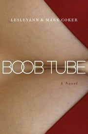 Boob Tube (a Soap Opera Novel) ebook by Mark Coker,Lesleyann Coker