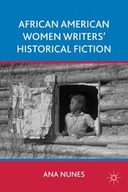 African American Women Writers' Historical Fiction ebook by Ana Nunes