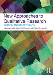 New Approaches to Qualitative Research - Wisdom and Uncertainty ebook by Maggi Savin-Baden,Claire Howell Major