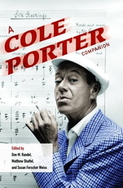 A Cole Porter Companion ebook by Don M. Randel,Matthew Shaftel,Susan Weiss