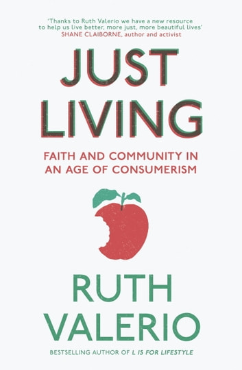 Just Living - Faith and Community in an Age of Consumerism ebook by Ruth Valerio