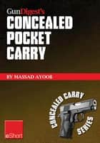 Gun Digest's Concealed Pocket Carry eShort - In all kinds of weather & pocket holsters are the ultimate in concealment holsters ebook by Massad Ayoob