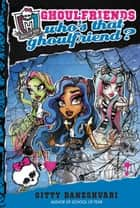 Monster High: Who's That Ghoulfriend? ebook by Gitty Daneshvari