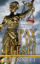 Pay Me In Flesh ebook by K. Bennett