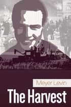 The Harvest ebook by Meyer Levin