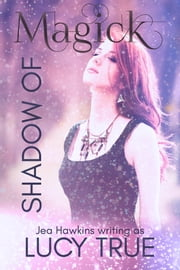 Shadow of Magick ebook by Lucy True, Jea Hawkins