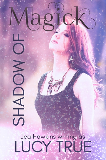 Shadow of Magick ebook by Lucy True,Jea Hawkins