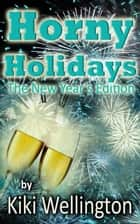 Horny Holidays (The New Year's Edition) ebook by Kiki Wellington