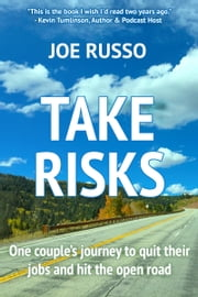 Take Risks: One Couple's Journey to Quit Their Jobs and Hit the Open Road ebook by Joe Russo