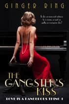 The Gangster's Kiss - Love is a Dangerous Thing, #1 ebook by Ginger Ring