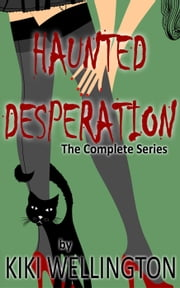 Haunted Desperation (The Complete Series) - The Haunted Desperation Series, #7 ebook by Kiki Wellington