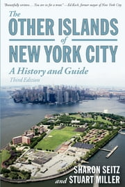 The Other Islands of New York City: A History and Guide (Third Edition) ebook by Sharon Seitz,Stuart Miller