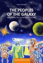 The Peoples of the Galaxy - Six stories to guide your dreams ebook by Falco Tarassaco