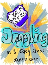 Quick Skills: Juggling in 3 Easy Steps ebook by Jared Shay