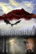 Drenched - Running Toward Illumia, #3 ebook by Angel Leya