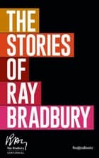 The Stories of Ray Bradbury ebook by Ray Bradbury