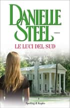 Le luci del sud eBook by Danielle Steel
