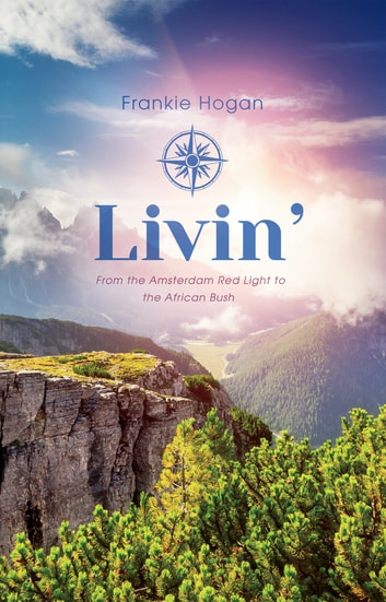 Livin' - From the Amsterdam Red Light to the African Bush ebook by Frankie Hogan