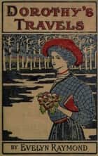 Dorothy's Travels (1908) ebook by Raymond, Evelyn