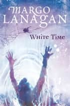 White Time ebook by Margo Lanagan