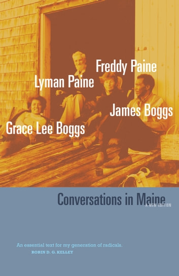 Conversations in Maine - A New Edition eBook by Grace Lee Boggs,Jimmy Boggs,Freddy Paine,Lyman Paine,Michael Doan