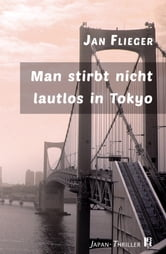 Man stirbt nicht lautlos in Tokyo - Japan-Thriller ebook by Jan Flieger