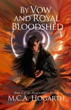 By Vow and Royal Bloodshed - Blood Ladders, #2 ebook by M.C.A. Hogarth