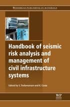 Handbook of Seismic Risk Analysis and Management of Civil Infrastructure Systems ebook by S Tesfamariam,K Goda