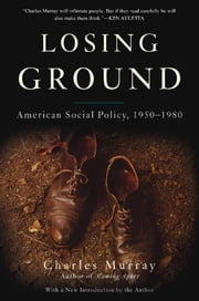 Losing Ground - American Social Policy, 1950-1980, 10th Anniversary Edition ebook by Charles Murray