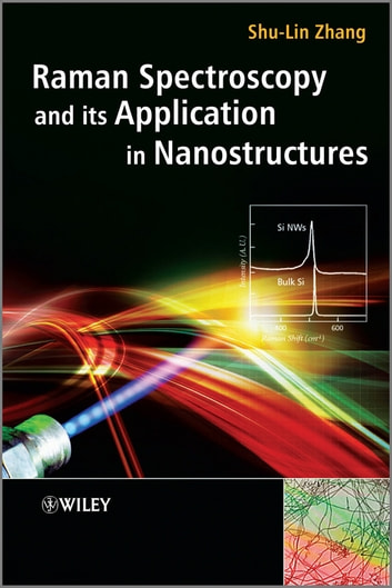 Raman Spectroscopy and its Application in Nanostructures ebook by Shu-Lin Zhang