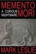 Memento Mori: A Curious Nightmare ebook by Mark Leslie