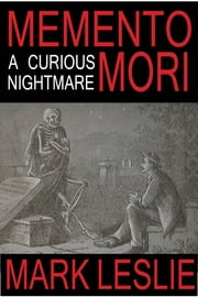 Memento Mori: A Curious Nightmare - (A Short Story Dedicated to Mark Twain) ebook by Mark Leslie