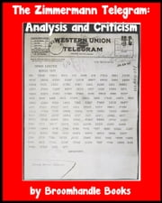 The Zimmermann Telegram: Analysis and Criticism ebook by Broomhandle Books