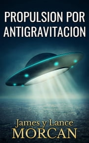 Propulsion por Antigravitacion ebook by James Morcan, Lance Morcan