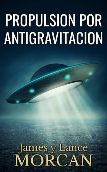 Propulsion por Antigravitacion ebook by James Morcan,Lance Morcan