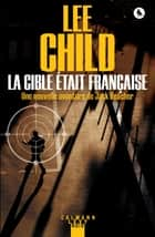 La Cible était française ebook by Lee Child