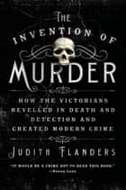 The Invention of Murder ebook by Judith Flanders