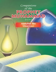 Companions of the Prophet Muhammad (s.a.w.) Abdullah Ibn Umar(r.a.) ebook by Portrait Publishing