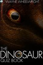 The Dinosaur Quiz Book ebook by Wayne Wheelwright
