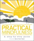 Practical Mindfulness - A step-by-step guide ebook by DK, Ken A. Verni Psy.D.