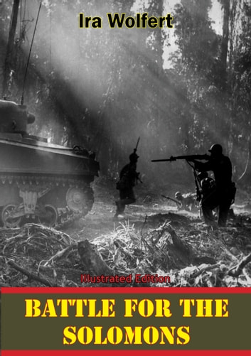 Battle For The Solomons [Illustrated Edition] ebook by Ira Wolfert