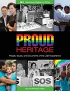 Proud Heritage: People, Issues, and Documents of the LGBT Experience [3 volumes] ebook by Chuck Stewart
