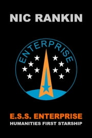 E.S.S. ENTERPRISE - HUMANITIES FIRST STARSHIP ebook by Nic Rankin